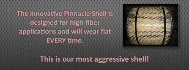 The innovative Pinnacle Shell is designed for high fiber applications and will wear flat every time. This is our most aggressive shell.